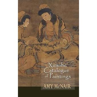 Xuanhe Catalogue of Paintings by Amy McNair - 9781939161031 Book
