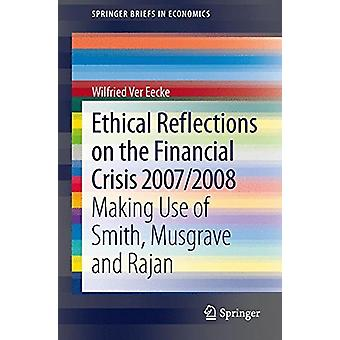Ethical Reflections on the Financial Crisis 2007/2008 - Making Use of