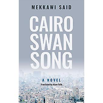 Cairo Swan Song - A Novel by Mekkawi Said - 9789774169366 Book