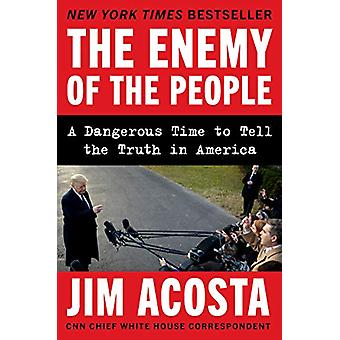 The Enemy of the People - A Dangerous Time to Tell the Truth in Americ