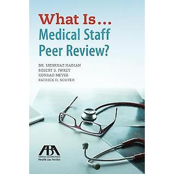 What Is...Medical Staff Peer Review? by Mehrnaz Hadian - 978164105207