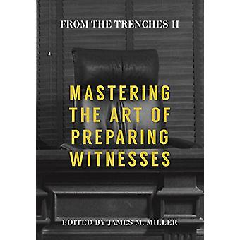 From the Trenches II - Mastering the Art of Preparing Witnesses by Jam