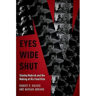 Eyes Wide Shut - Stanley Kubrick and the Making of His Final Film by R