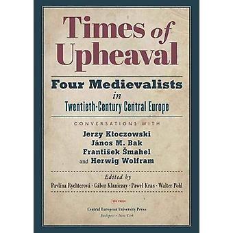 Times of Upheaval - Four Medievalists in Twentieth-Century Central Eur