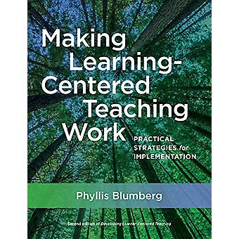 Making Learning-Centered Teaching Work - Practical Strategies for Impl