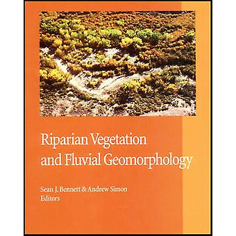 Riparian Vegetation and Fluvial Geomorphology by Sean J. Bennett - An
