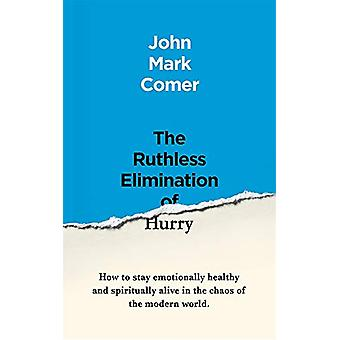 The Ruthless Elimination of Hurry - How to stay emotionally healthy an