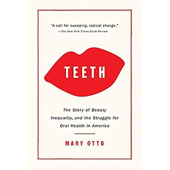 Teeth - The Story of Beauty - Inequality - and the Struggle for Oral H