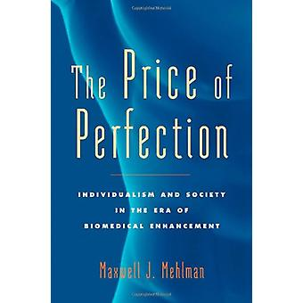 The Price of Perfection - Individualism and Society in the Era of Biom