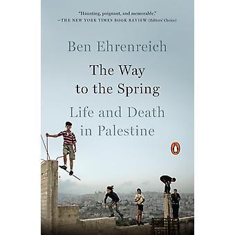 The Way to the Spring Life and Death in Palestine por Ben Ehrenreich