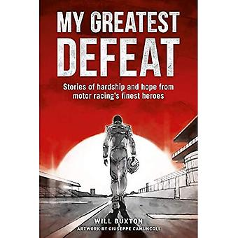 My Greatest Defeat: Stories� of Hardship and Hope from� Motor Racing's Finest Heroes