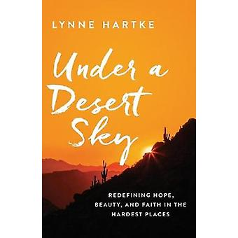 Under a Desert Sky: Redefining Hope Beauty and Faith in the Hardest Places