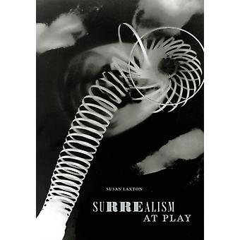 Surrealism at Play by Susan Laxton