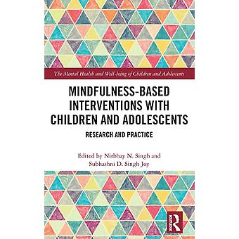 Mindfulnessbased Interventions with Children and Adolescents by Edited by Nirbhay N Singh & Edited by Subhashni D Singh Joy