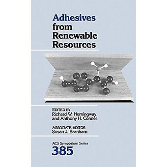 Adhesives from Renewable Resources by Richard W. Hemingway - 97808412