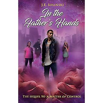 In the Father's Hands by J E Solinski - 9780998909660 Book