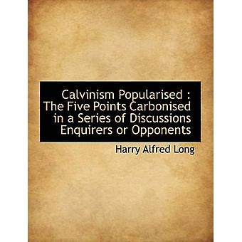 Calvinism Popularised - The Five Points Carbonised in a Series of Disc