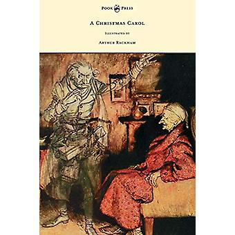 A Christmas Carol - Illustrated by Arthur Rackham by Charles Dickens