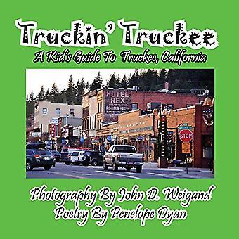 Truckin' Truckee--A Kid's Guide to Truckee - California by John D Wei