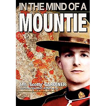 In The Mind Of A Mountie by T.M. 'Scotty' Gardiner - 9781897435373 Bo