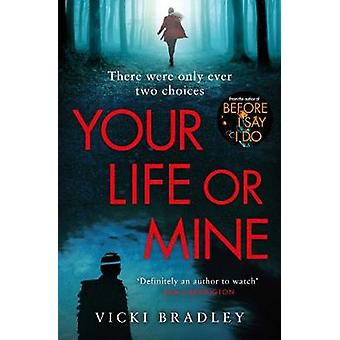 Your Life or Mine The new gripping thriller from the author of Before I Say I Do