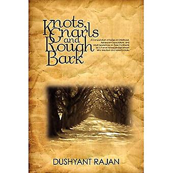 Knots, Gnarls and Rough Bark: A Compendium of Essays on Childhood, Adolescent Expectations, and� Adult Experiences on Three� Continents by a Former American Civil Servant Who Was Born and Raised in India