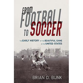 From Football to Soccer by Brian D. Bunk