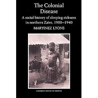Colonial Disease A Social History of Sleeping Sickness in Northern Zaire 1900-1940