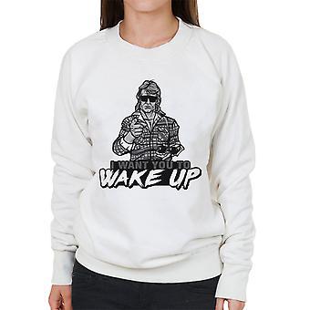 Ik wil u Wake Up ze Live vrouwen Sweatshirt