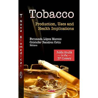 Tobacco  Production Uses amp Health Implications by Edited by Fernanda Lopez Marcos & Edited by Cristofer Ramirez Ortiz