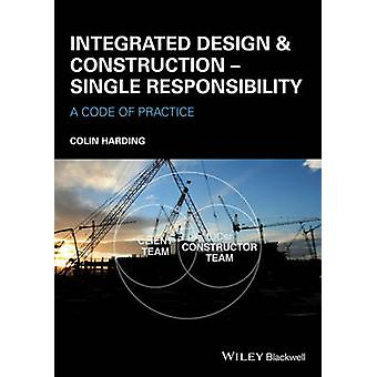 Integrated Design and Construction  Single Responsibility by Colin Chartered Institute Of Building