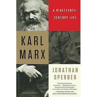 Karl Marx - A Nineteenth-Century Life by Jonathan Sperber - 9780871407
