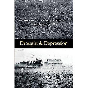 Drought and Depression - History of the Prairie West - Volume 6 by Gre