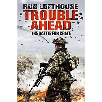Trouble Ahead - Kreeta Rob Lofthouse - 9781784293567 taistelu
