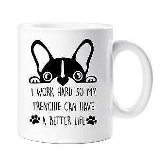 القدح فرينتشي أنا أعمل بجد حتى بلدي يمكن Frenchie حياة أفضل
