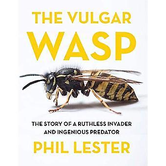 La la guêpe vulgaire: l'histoire d'un envahisseur impitoyable et ingénieux Predator
