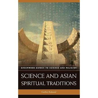 Science and Asian Spiritual Traditions by Redmond & Geoffrey P.