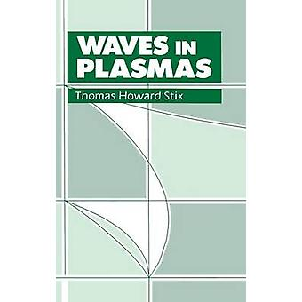 Waves in Plasmas by Stix & Thomas H.