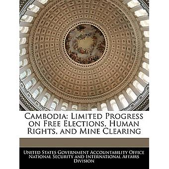 Cambodia Limited Progress on Free Elections Human Rights and Mine Clearing by Created by United States Government Accountability