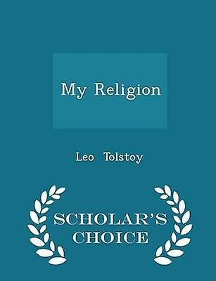 My Religion  Scholars Choice Edition by Tolstoy & Leo