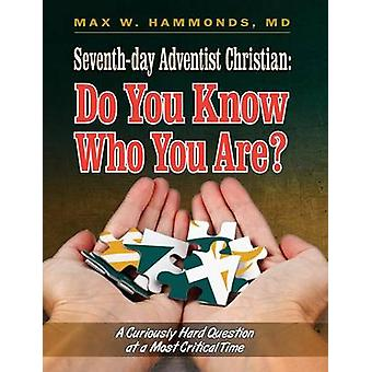 Seventhday Adventist Christian Do You Know Who You Are by Hammonds & Max