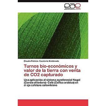 De turnos BioEconomicos y Valor Capturado La Tierra Con Venta de Co2 da Escalante Maldonado & Claudia Patricia