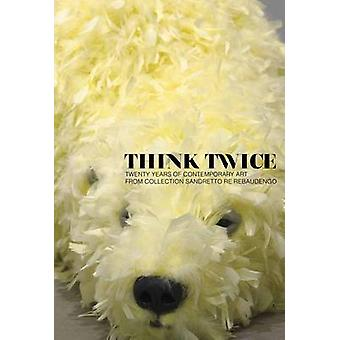 Think Twice - Twenty Years of Contemporary Art from Collection Sandret
