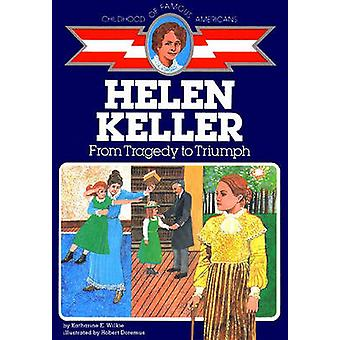 Helen Keller - From Tragedy to Triumph by Katharine E. Wilkie - 978002