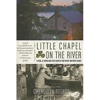 Little Chapel on the River - A Pub - a Town and the Search for What Ma