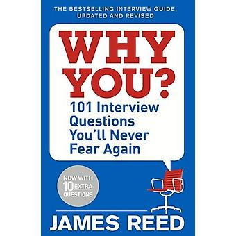 Why You? - 101 Interview Questions You'll Never Fear Again by James Re