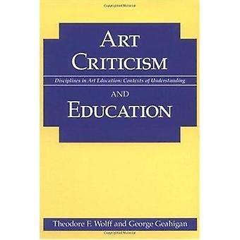 Art Criticism and Education by Theodore F. Wolff - George Geahigan -