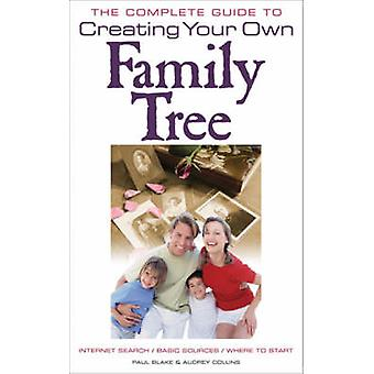 The Complete Guide to Creating Your Own Family Tree by Paul Blake - A