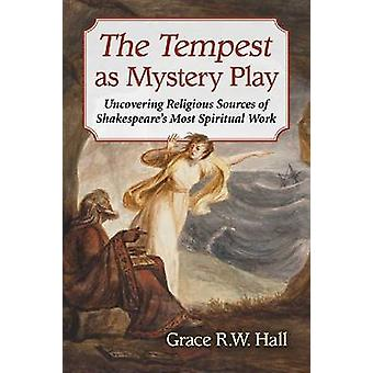 The Tempest as Mystery Play - Uncovering Religious Sources of Shakespe