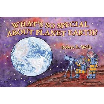 Whats So Special About Planet Earth - Solar System by Robert Wells - 9